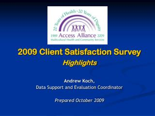 2009 Client Satisfaction Survey Highlights Andrew Koch, Data Support and Evaluation Coordinator