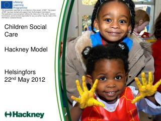 Children Social Care Hackney Model Helsingfors 22 nd  May 2012