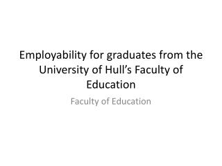 Employability  for graduates from  the  University of  Hull's Faculty of Education