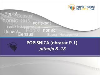 POPISNICA (obrazac P-1)             pitanja 8 -18