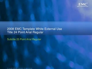 2008 EMC Template White External Use Title 24 Point Arial Regular