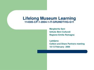 Lifelong Museum Learning 114305-CP-1-2004-1-IT-GRUNDTVIG-G11