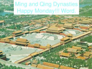 Ming and Qing Dynasties Happy Monday!!! Word.