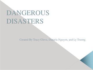 DANGEROUS DISASTERS