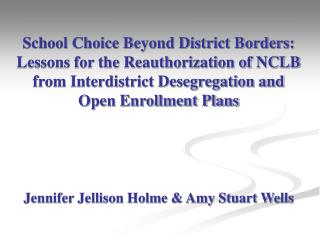 School Choice Beyond District Borders: Lessons for the Reauthorization of NCLB from Interdistrict Desegregation and  Ope