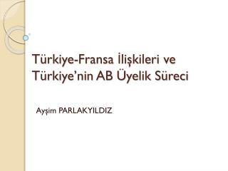 Türkiye-Fransa İlişkileri ve Türkiye'nin AB Üyelik Süreci
