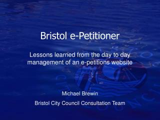 Bristol e-Petitioner Lessons learned from the day to day management of an e-petitions website