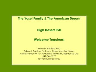 The Yasui Family & The American Dream High Desert ESD Welcome Teachers! Kevin D. Hatfield, PhD
