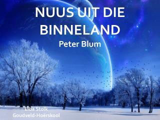 NUUS UIT DIE BINNELAND Peter Blum
