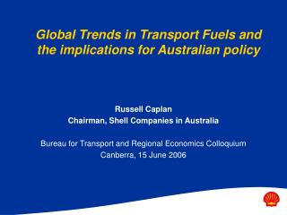 Global Trends in Transport Fuels and the implications for Australian policy