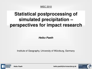 Statistical postprocessing of simulated precipitation � perspectives for impact research