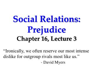 Social Relations: Prejudice Chapter 16, Lecture 3