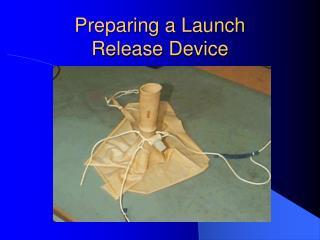 Preparing a Launch Release Device