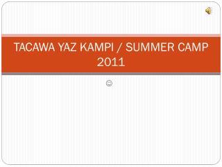 TACAWA YAZ KAMPI / SUMMER CAMP 2011
