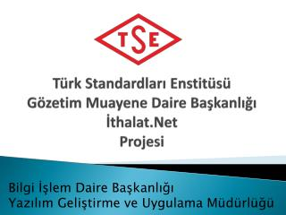 Türk Standardları Enstitüsü Gözetim Muayene Daire Başkanlığı İthalat.Net Projesi
