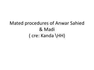 Mated procedures of Anwar  Sahied  &  Madi (  cre : Kanda \HH)