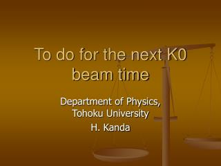 To do for the next K0 beam time