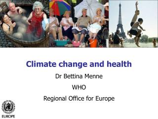 Climate change and health Dr Bettina Menne WHO  Regional Office for Europe