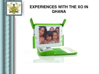EXPERIENCES WITH THE XO IN GHANA