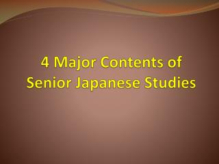 4 Major Contents of  Senior  Japanese Studies