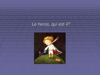 Le heros, qui est-il?