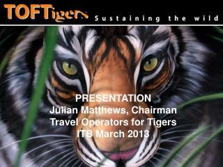 Julian Matthews,      Chairman    Travel Operators for Tigers