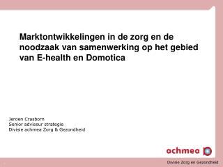 Jeroen Crasborn Senior adviseur strategie Divisie achmea Zorg & Gezondheid