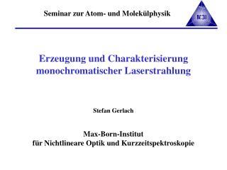 Erzeugung und Charakterisierung monochromatischer Laserstrahlung     Stefan Gerlach   Max-Born-Institut  f r Nichtlinear