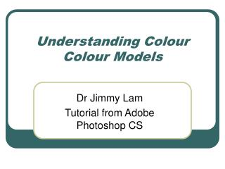 Understanding Colour Colour Models