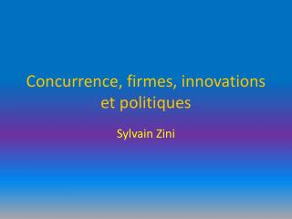Concurrence, firmes, innovations et politiques