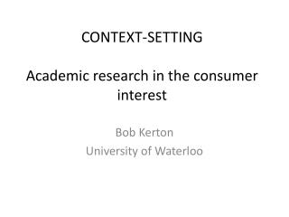 CONTEXT-SETTING Academic research in the consumer interest