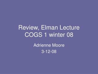 Review, Elman Lecture COGS 1 winter 08