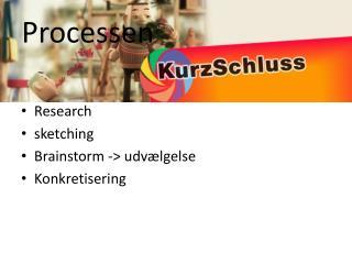 Research sketching Brainstorm -> udv�lgelse  Konkretisering