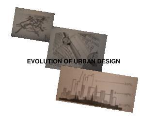 EVOLUTION OF URBAN DESIGN