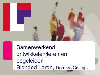 Samenwerkend ontwikkelen/leren en begeleiden  Blended Leren,  Liemers College
