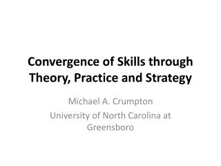 Convergence of Skills through Theory, Practice and  Strategy