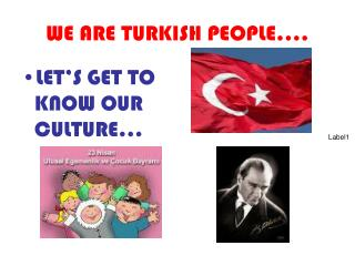 WE ARE TURKISH PEOPLE….