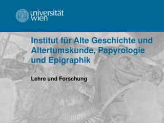 Institut für Alte Geschichte und  Altertumskunde, Papyrologie  und Epigraphik