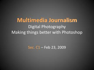 Multimedia Journalism Digital Photography Making things better with Photoshop