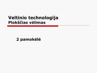Veltinio technologija  Plokščias vėlimas