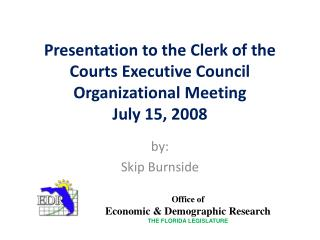 Presentation to the Clerk of the Courts Executive Council Organizational Meeting  July 15, 2008