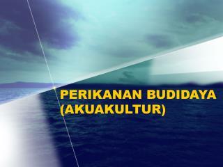 PERIKANAN BUDIDAYA (AKUAKULTUR)