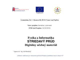 Fyzika a Informatika STRIEDAVÝ PRÚD Digitálny učebný materiál