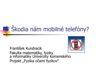 Škodia nám mobilné telefóny?
