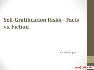 Self-Gratification Risks – Facts vs. Fiction