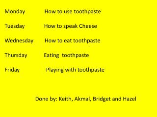 Monday              How to use toothpaste Tuesday              How to speak Cheese