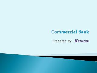 Commercial Bank Prepared By: Kamran