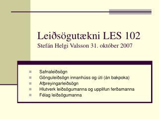 Leiðsögutækni LES 102 Stefán Helgi Valsson 31. október 2007