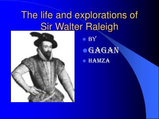 The life and explorations of  Sir Walter Raleigh
