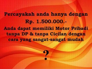 Percayakah anda hanya dengan Rp . 1.500.000.-